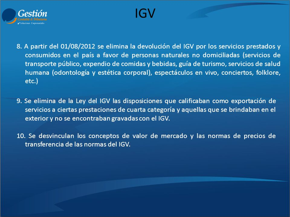 IGV 8. A partir del 01/08/2012 se elimina la devolución del IGV por los servicios prestados y consumidos en el país a favor de personas naturales no d