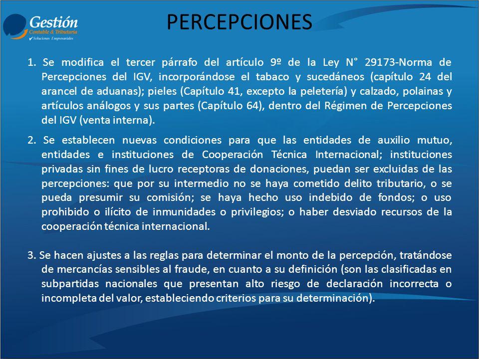 PERCEPCIONES 1. Se modifica el tercer párrafo del artículo 9º de la Ley N° 29173-Norma de Percepciones del IGV, incorporándose el tabaco y sucedáneos