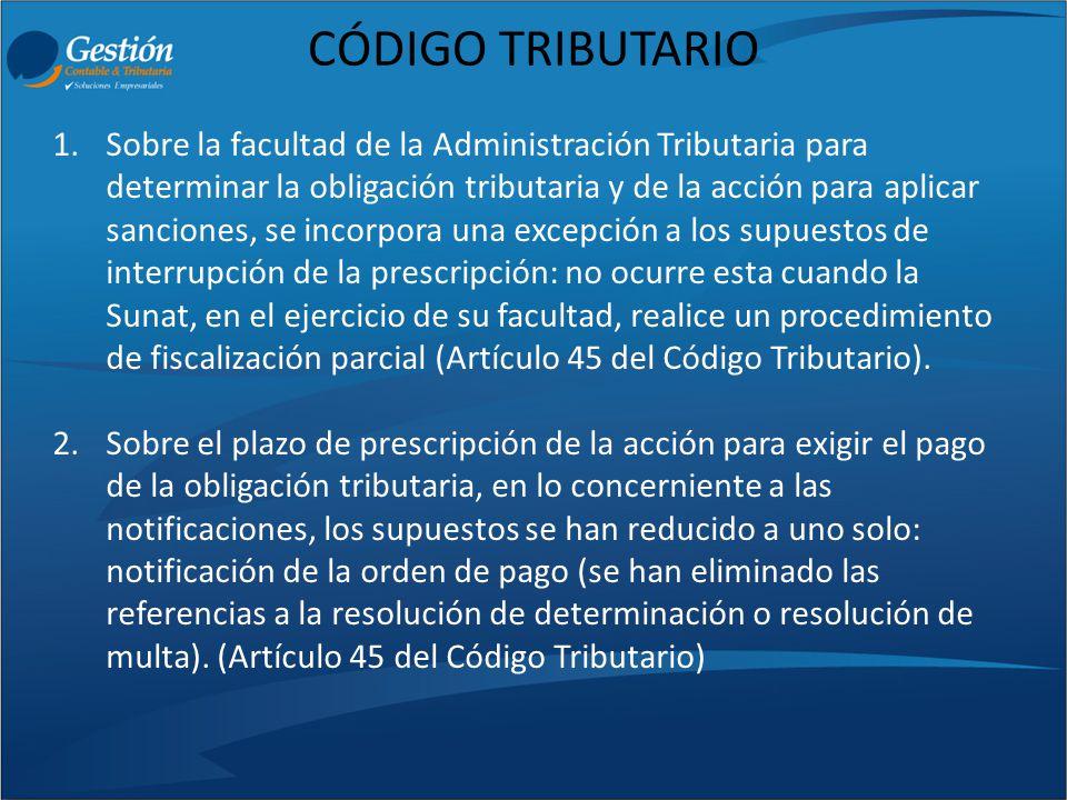 CÓDIGO TRIBUTARIO 1.Sobre la facultad de la Administración Tributaria para determinar la obligación tributaria y de la acción para aplicar sanciones,