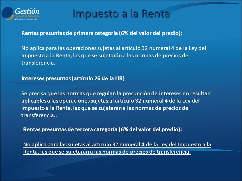 Rentas presuntas de primera categoría (6% del valor del predio): No aplica para las operaciones sujetas al artículo 32 numeral 4 de la Ley del Impuest