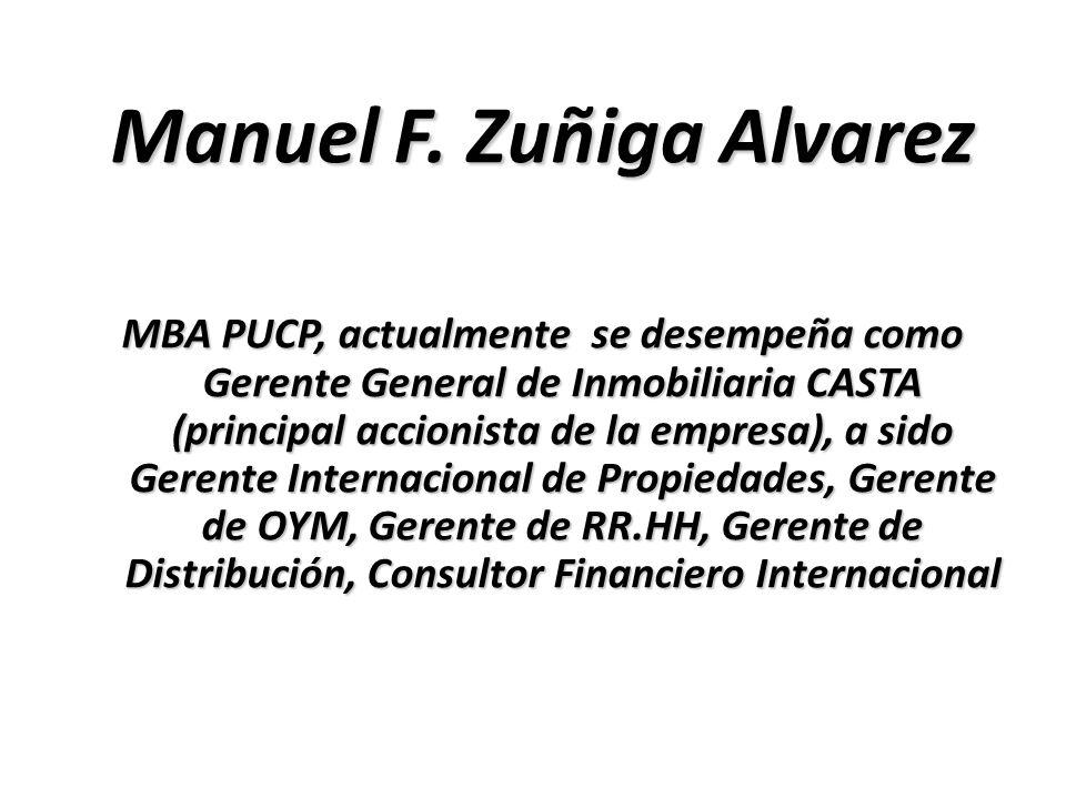Manuel F. Zuñiga Alvarez MBA PUCP, actualmente se desempeña como Gerente General de Inmobiliaria CASTA (principal accionista de la empresa), a sido Ge