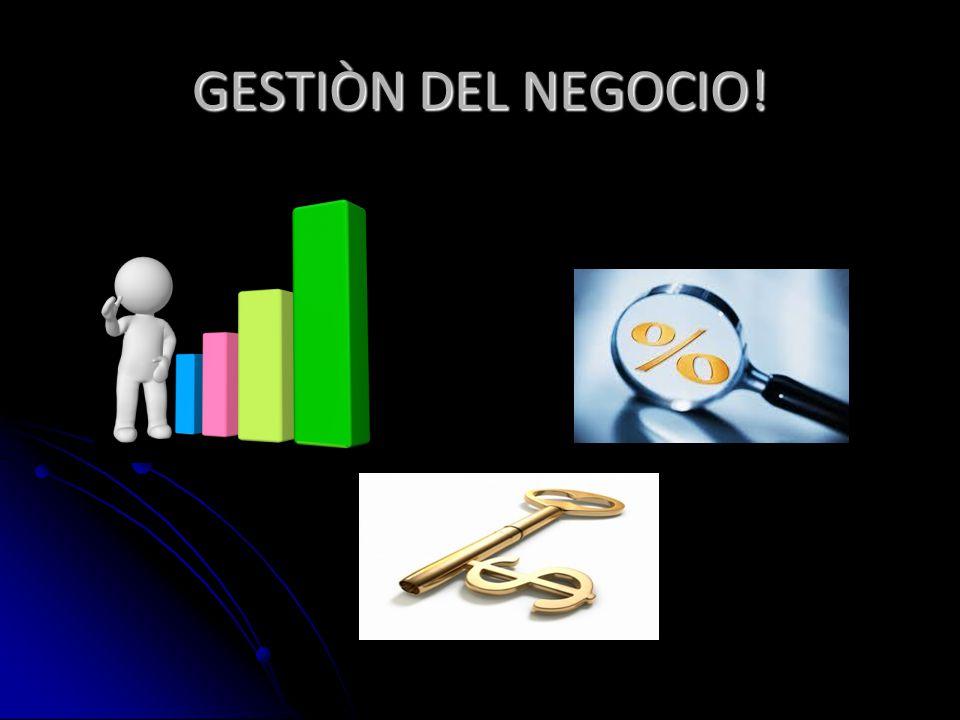 GESTIÒN DEL NEGOCIO!