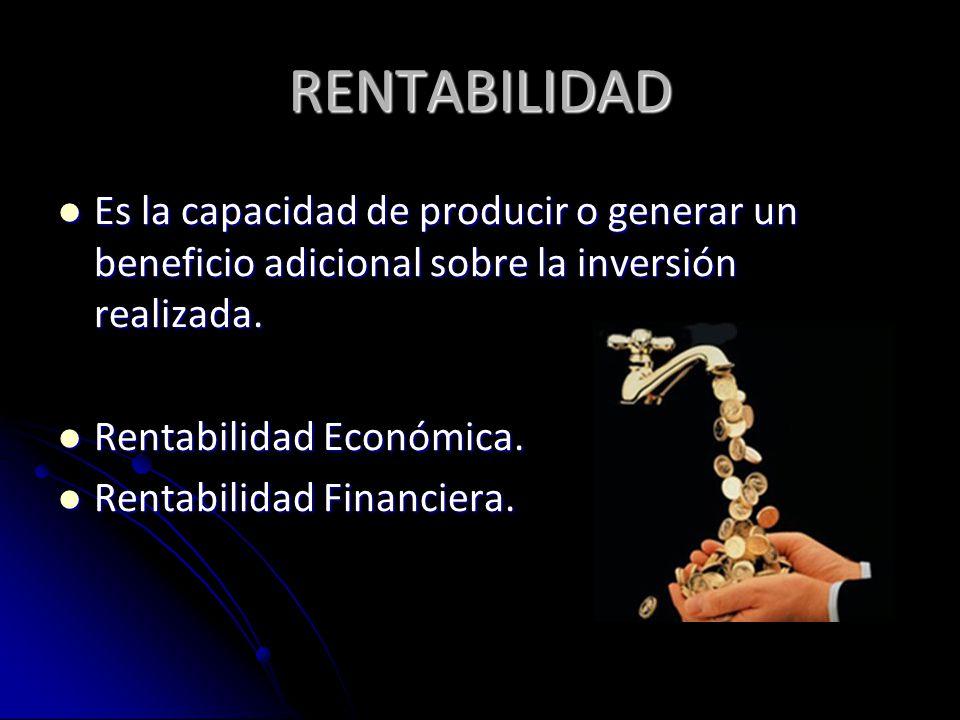 RENTABILIDAD ECONOMICA La Rentabilidad económica mide la tasa de devolución producida por un beneficio económico (antes de impuestos e intereses), respecto al capital y activo total.