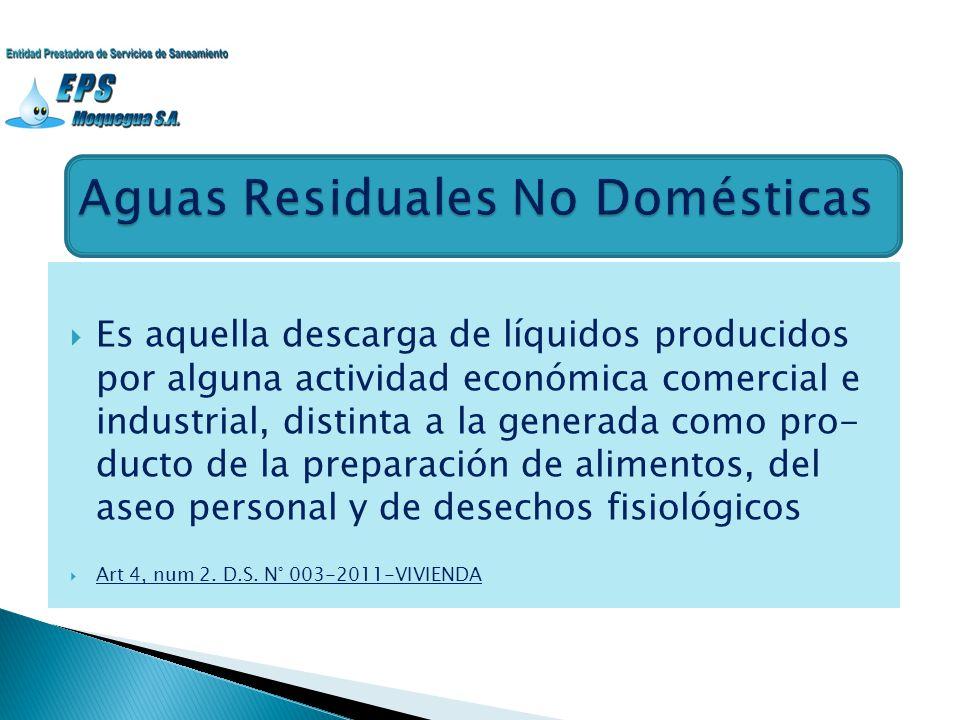 Es aquella descarga de líquidos producidos por alguna actividad económica comercial e industrial, distinta a la generada como pro- ducto de la prepara