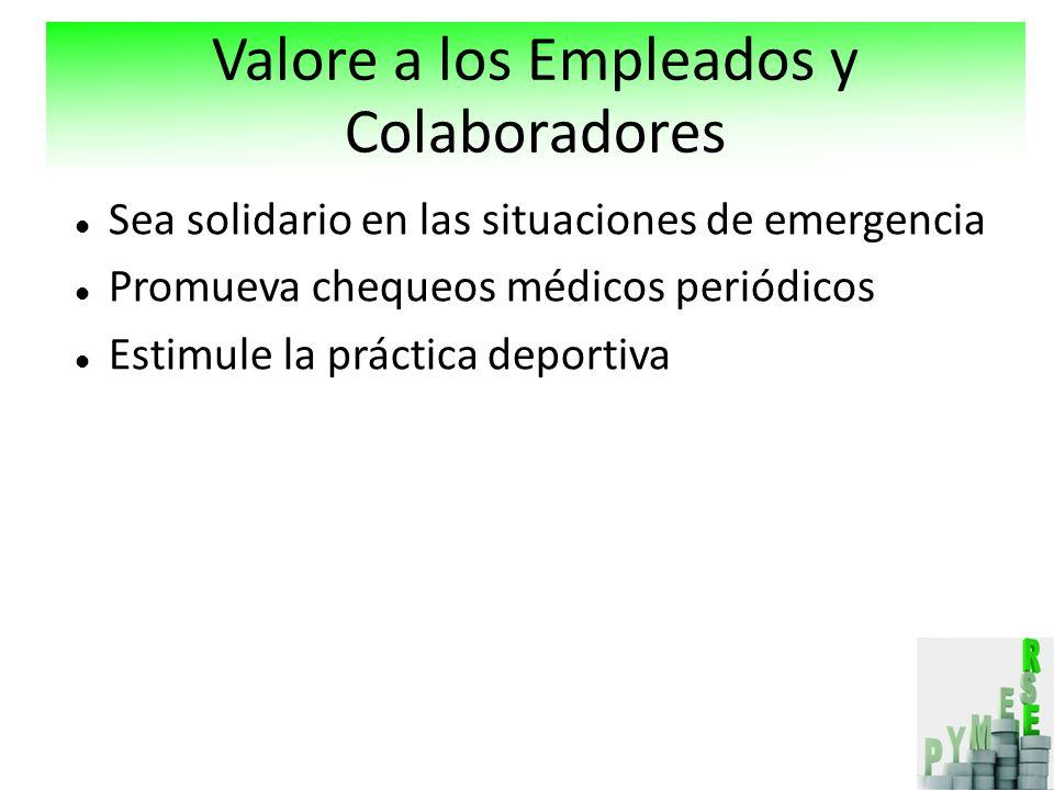 Sea solidario en las situaciones de emergencia Promueva chequeos médicos periódicos Estimule la práctica deportiva Valore a los Empleados y Colaboradores