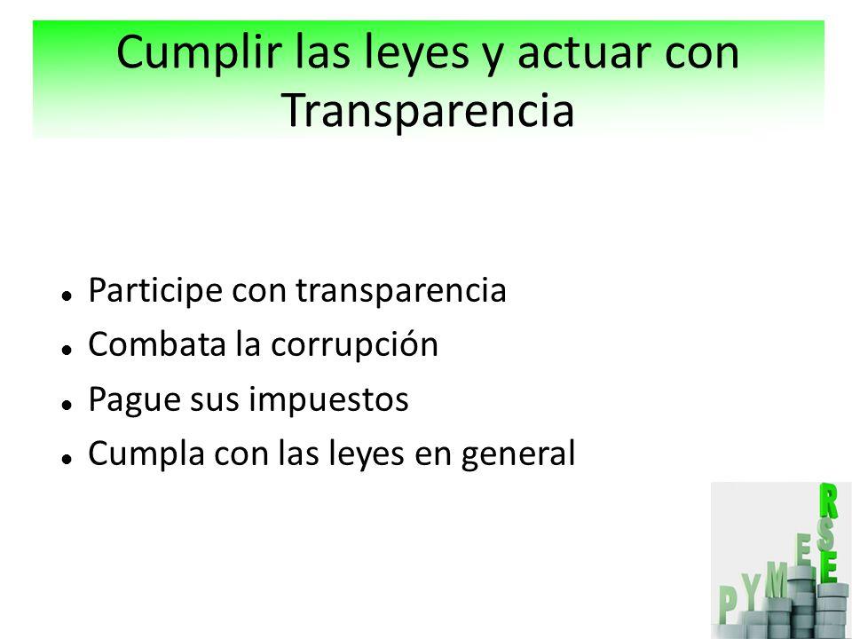 Participe con transparencia Combata la corrupción Pague sus impuestos Cumpla con las leyes en general Cumplir las leyes y actuar con Transparencia