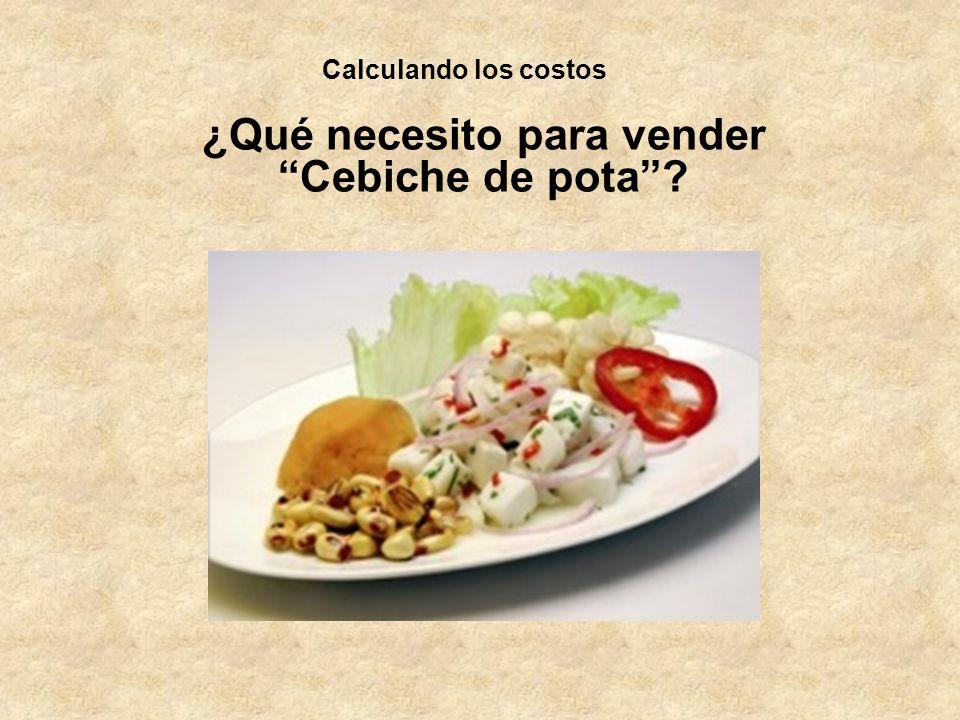 Calculando los costos ¿Qué necesito para vender Cebiche de pota?
