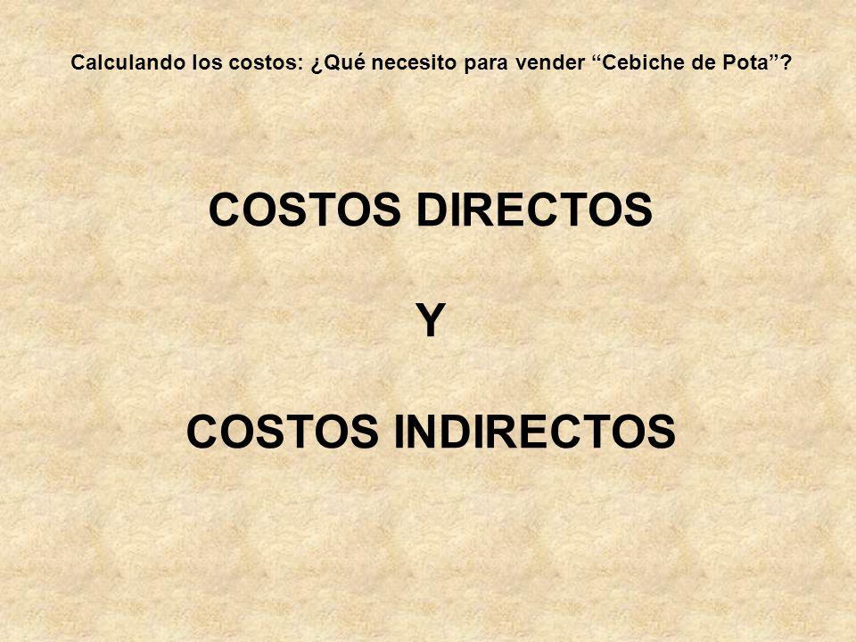 Calculando los costos: ¿Qué necesito para vender Cebiche de Pota? COSTOS DIRECTOS Y COSTOS INDIRECTOS