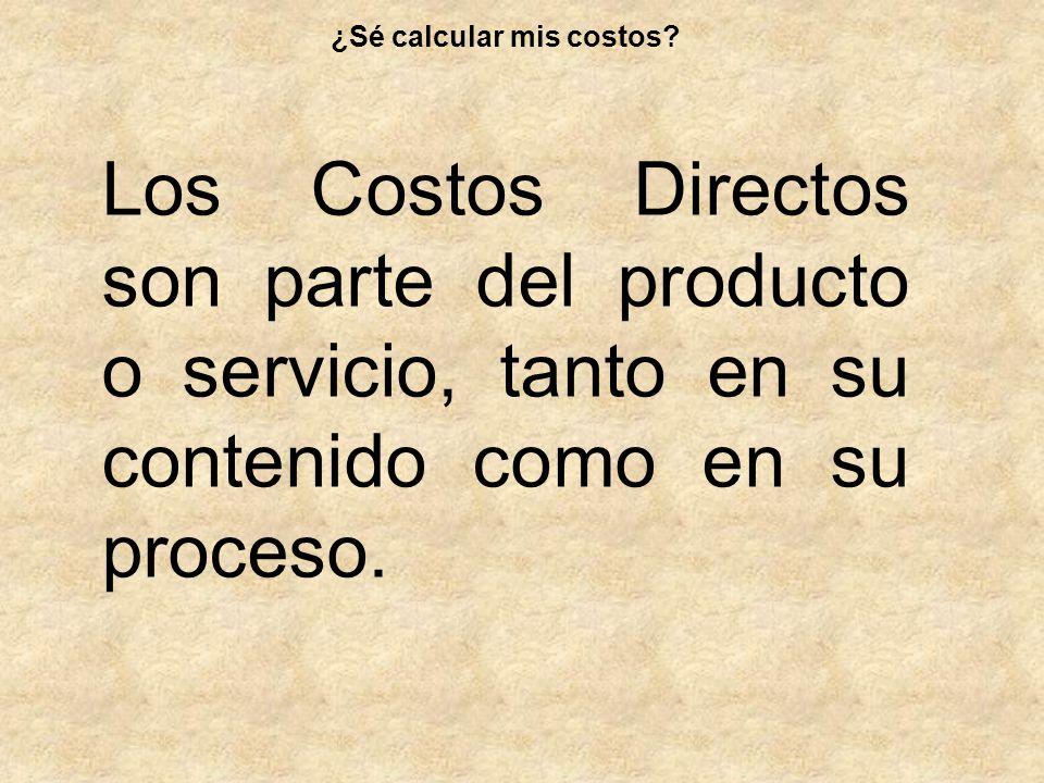 Los Costos Directos son parte del producto o servicio, tanto en su contenido como en su proceso. ¿Sé calcular mis costos?