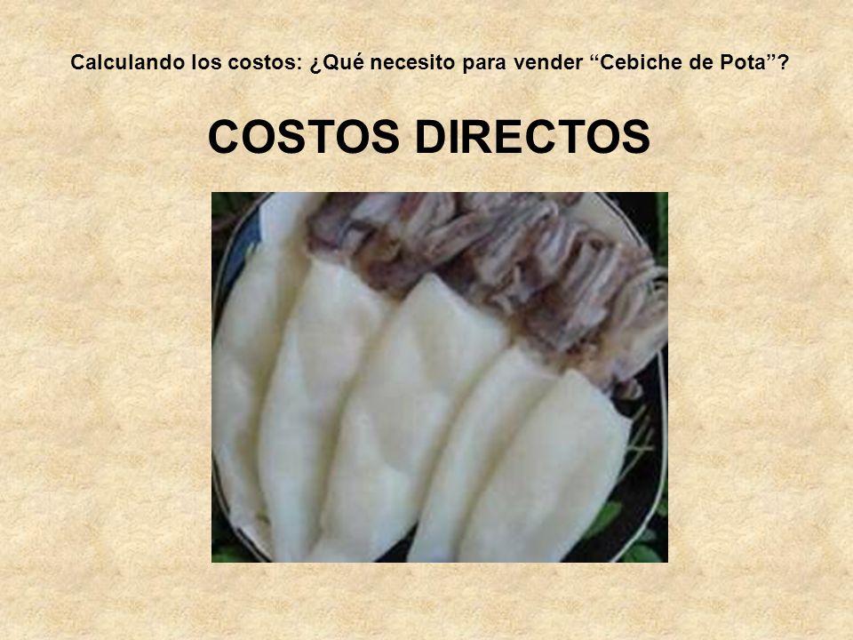 Calculando los costos: ¿Qué necesito para vender Cebiche de Pota? COSTOS DIRECTOS