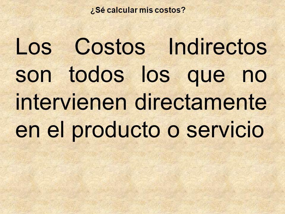 Los Costos Indirectos son todos los que no intervienen directamente en el producto o servicio ¿Sé calcular mis costos?