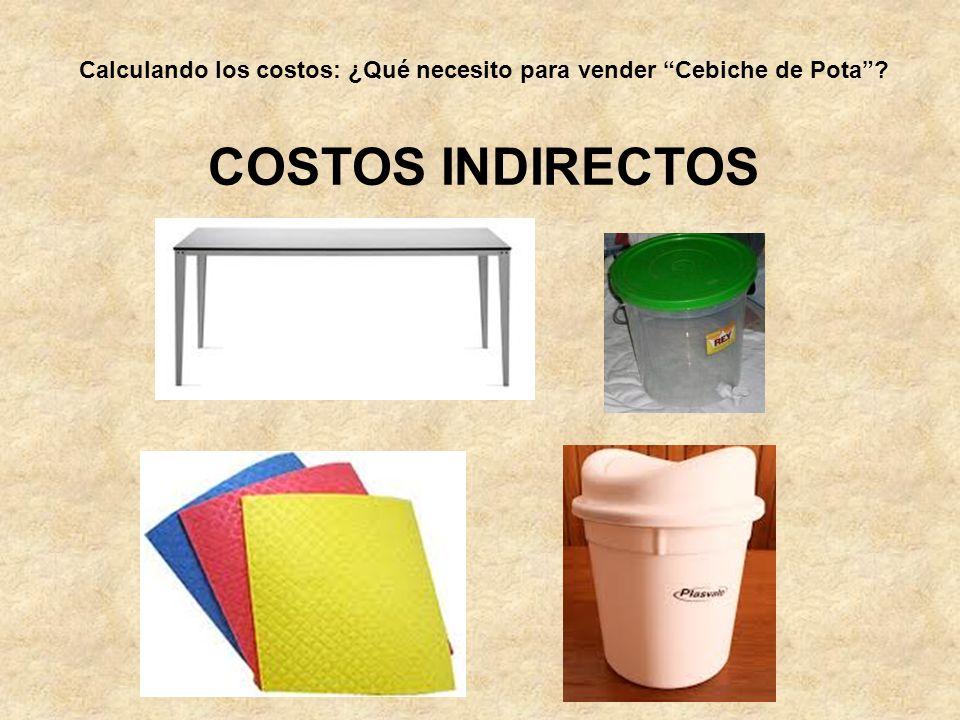 Calculando los costos: ¿Qué necesito para vender Cebiche de Pota? COSTOS INDIRECTOS