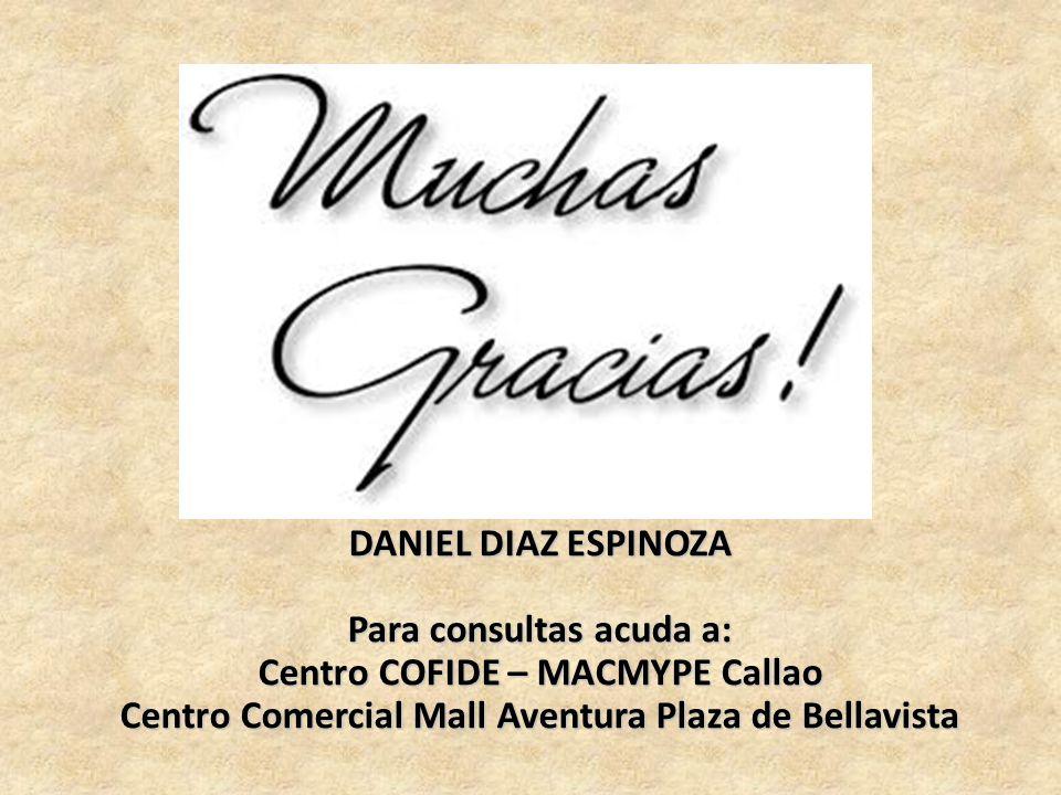 DANIEL DIAZ ESPINOZA Para consultas acuda a: Centro COFIDE – MACMYPE Callao Centro Comercial Mall Aventura Plaza de Bellavista