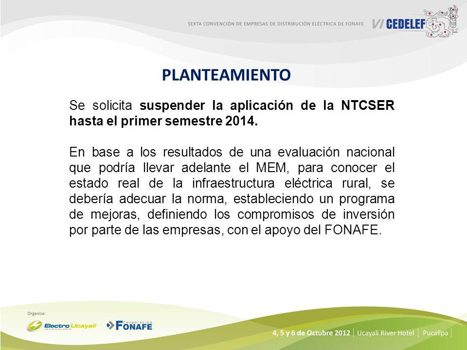Se solicita suspender la aplicación de la NTCSER hasta el primer semestre 2014. En base a los resultados de una evaluación nacional que podría llevar