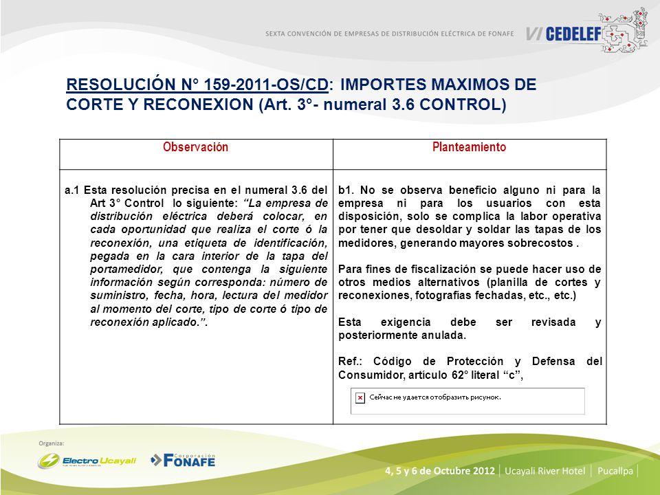 RESOLUCIÓN N° 159-2011-OS/CD: IMPORTES MAXIMOS DE CORTE Y RECONEXION (Art. 3°- numeral 3.6 CONTROL) ObservaciónPlanteamiento a.1 Esta resolución preci