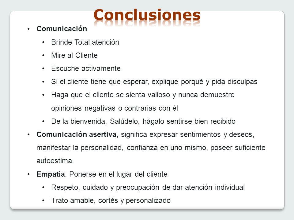 Comunicación Brinde Total atención Mire al Cliente Escuche activamente Si el cliente tiene que esperar, explique porqué y pida disculpas Haga que el c