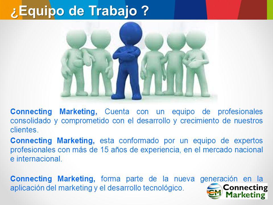 Connecting Marketing, esta conformado por un equipo de expertos profesionales con más de 15 años de experiencia, en el mercado nacional e internaciona