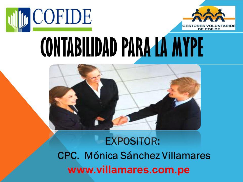 CONTABILIDAD PARA LA MYPE EXPOSITOR: CPC. Mónica Sánchez Villamares www.villamares.com.pe