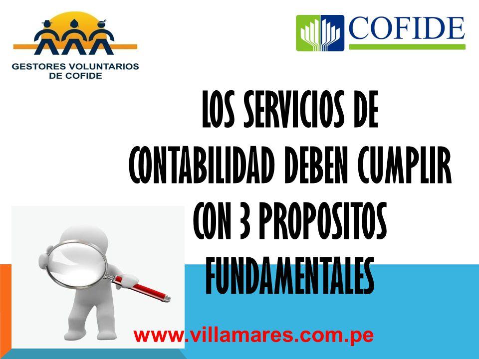 LOS SERVICIOS DE CONTABILIDAD DEBEN CUMPLIR CON 3 PROPOSITOS FUNDAMENTALES www.villamares.com.pe