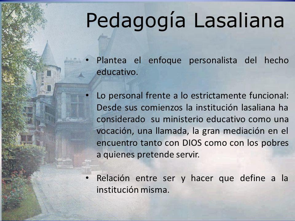 Pedagogía Lasaliana Plantea el enfoque personalista del hecho educativo.