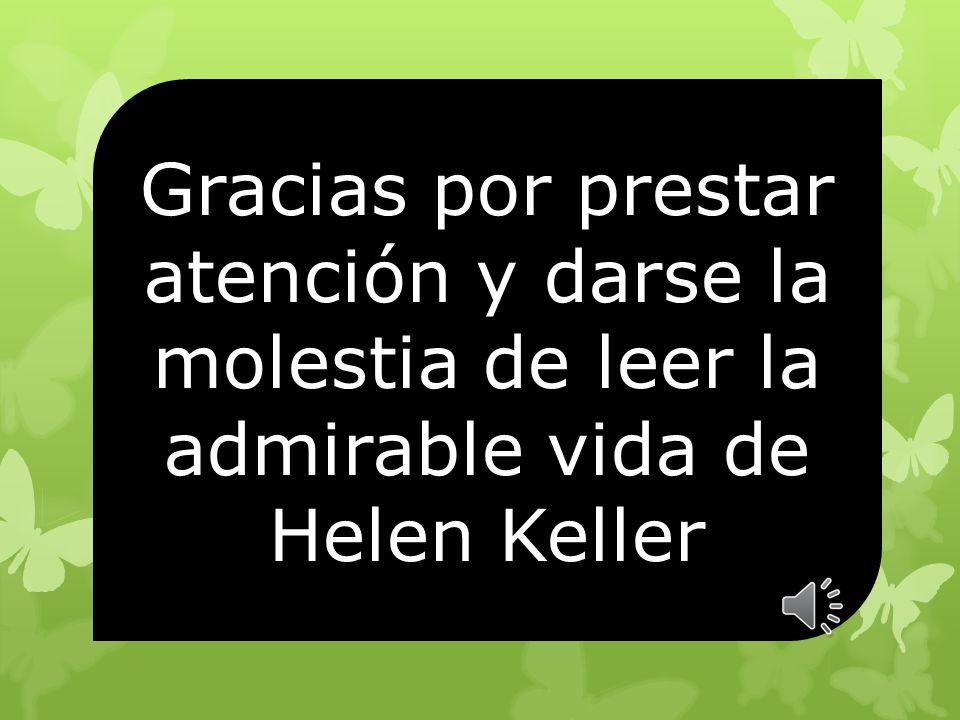 El mensaje de Helen Keller, llenó de optimismo y de fe, de esfuerzo y dedicación va dirigido a la humanidad entera: hombres sanos o discapacitados que