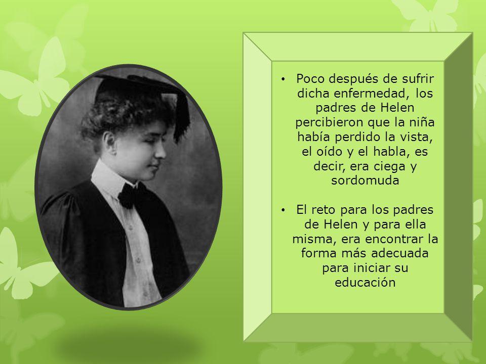 La niñez de Helen Keller Helen Keller nació en Alabama, Estados Unidos, el 27 de junio de 1880 Al nacer Helen era dueña de todos sus sentidos, sin emb
