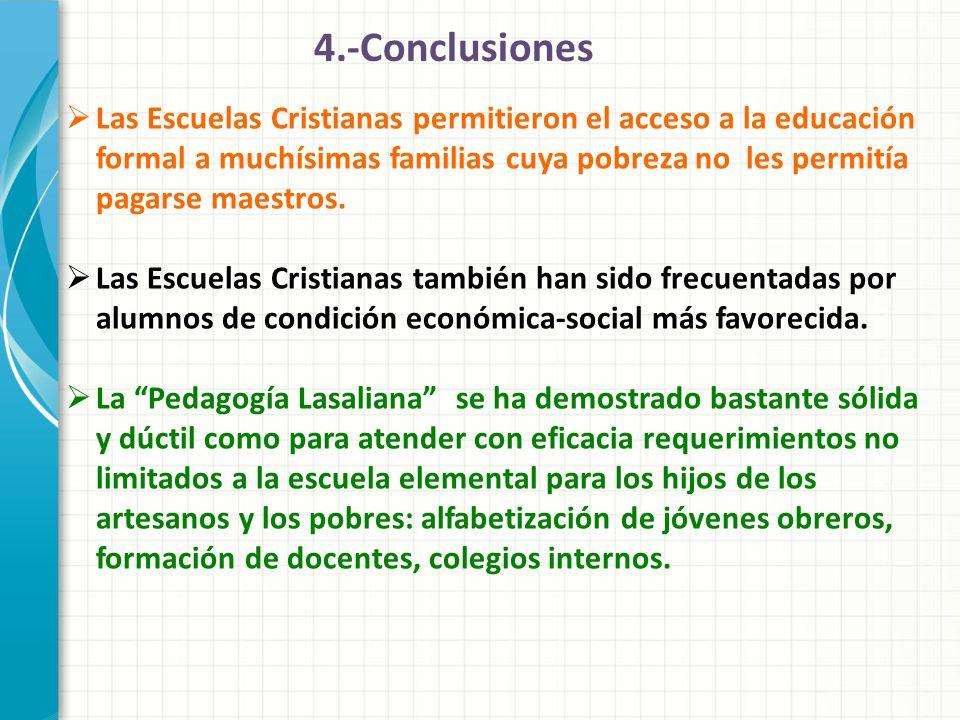 4.-Conclusiones Las Escuelas Cristianas permitieron el acceso a la educación formal a muchísimas familias cuya pobreza no les permitía pagarse maestro