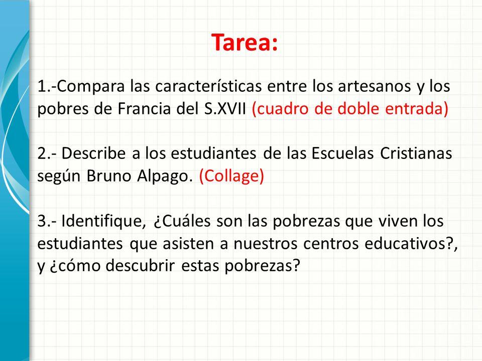 Tarea: 1.-Compara las características entre los artesanos y los pobres de Francia del S.XVII (cuadro de doble entrada) 2.- Describe a los estudiantes