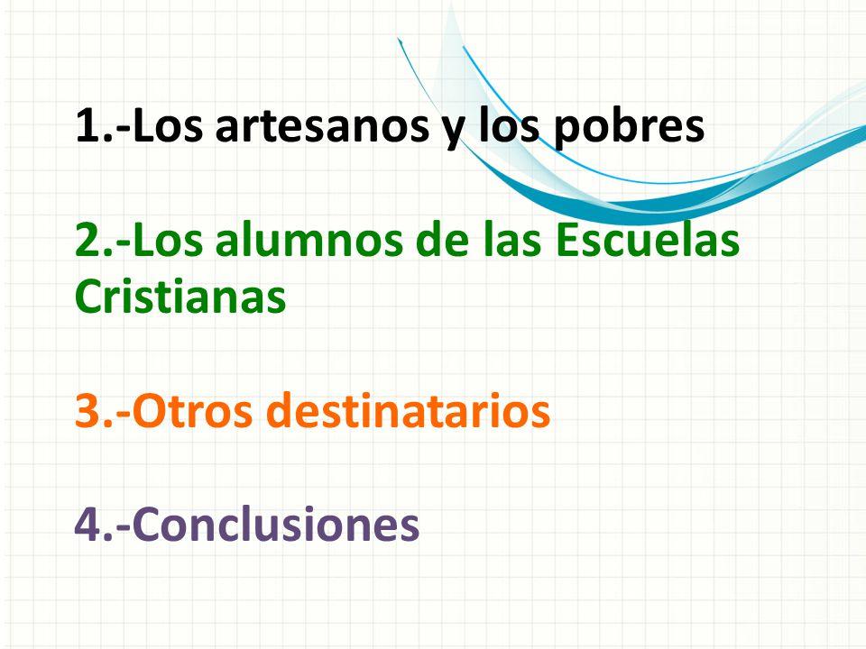 1.-Los artesanos y los pobres 2.-Los alumnos de las Escuelas Cristianas 3.-Otros destinatarios 4.-Conclusiones