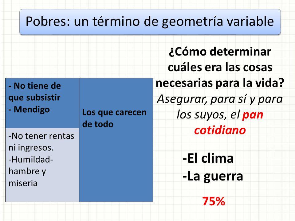 Pobres: un término de geometría variable -El clima -La guerra ¿Cómo determinar cuáles era las cosas necesarias para la vida? Asegurar, para sí y para