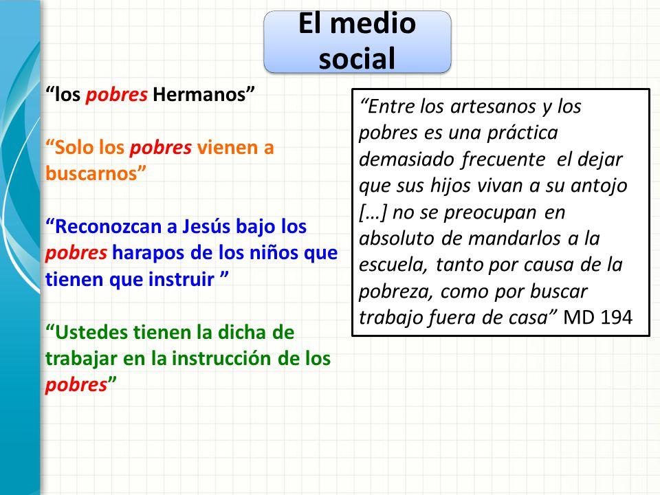 El medio social los pobres Hermanos Solo los pobres vienen a buscarnos Reconozcan a Jesús bajo los pobres harapos de los niños que tienen que instruir