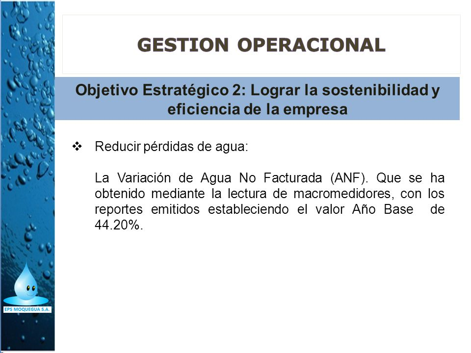 Objetivo Estratégico 2: Lograr la sostenibilidad y eficiencia de la empresa Reducir pérdidas de agua: La Variación de Agua No Facturada (ANF). Que se
