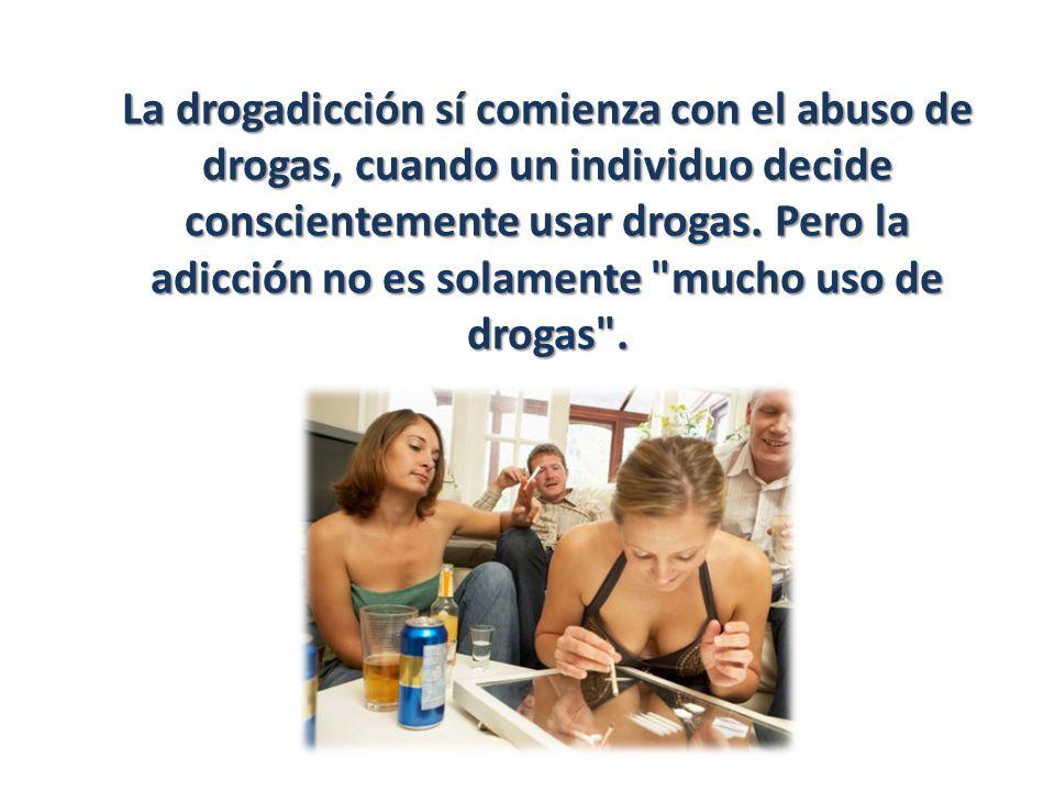 La drogadicción sí comienza con el abuso de drogas, cuando un individuo decide conscientemente usar drogas. Pero la adicción no es solamente