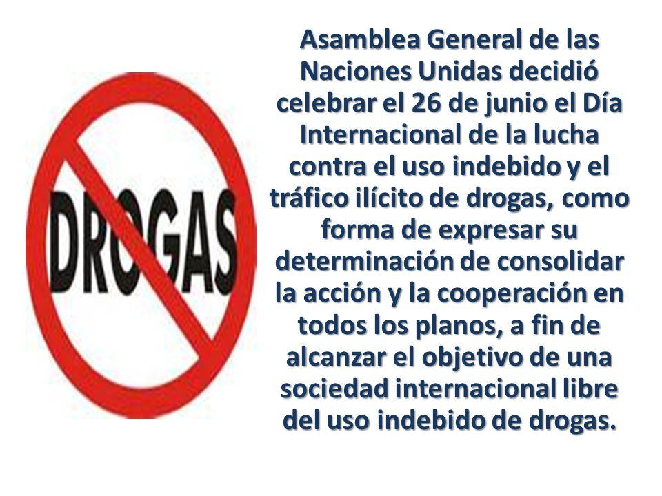 Asamblea General de las Naciones Unidas decidió celebrar el 26 de junio el Día Internacional de la lucha contra el uso indebido y el tráfico ilícito d