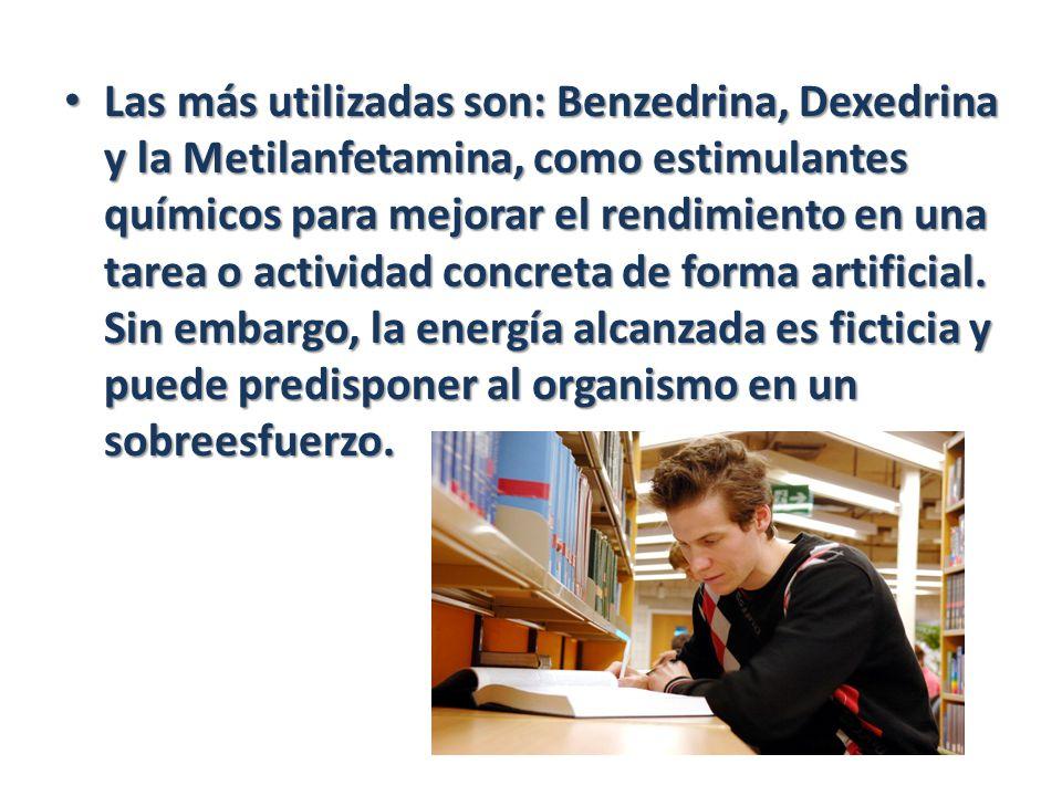 Las más utilizadas son: Benzedrina, Dexedrina y la Metilanfetamina, como estimulantes químicos para mejorar el rendimiento en una tarea o actividad co
