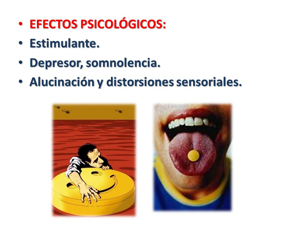 EFECTOS PSICOLÓGICOS: EFECTOS PSICOLÓGICOS: Estimulante. Estimulante. Depresor, somnolencia. Depresor, somnolencia. Alucinación y distorsiones sensori