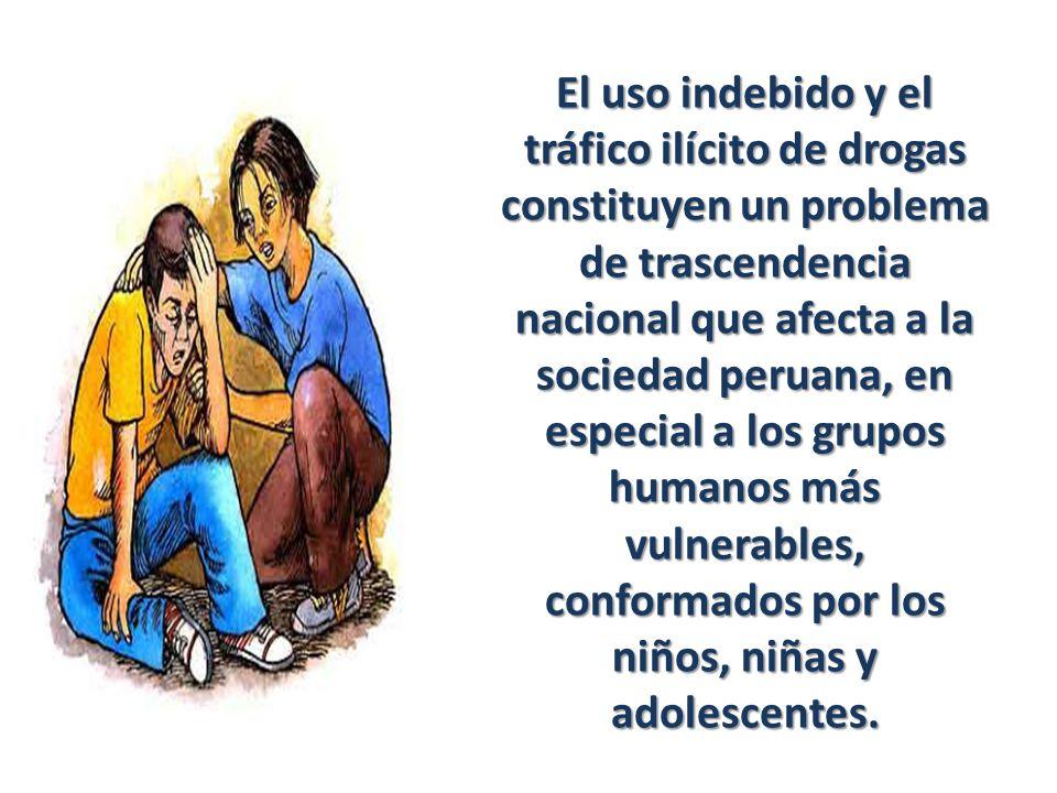El uso indebido y el tráfico ilícito de drogas constituyen un problema de trascendencia nacional que afecta a la sociedad peruana, en especial a los g
