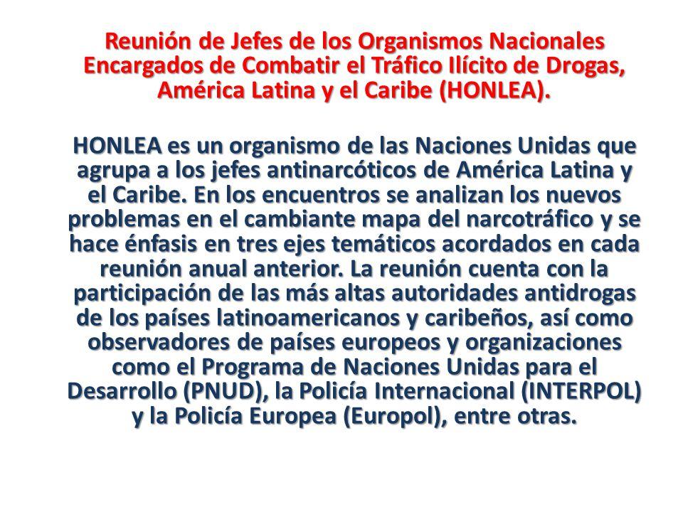 Reunión de Jefes de los Organismos Nacionales Encargados de Combatir el Tráfico Ilícito de Drogas, América Latina y el Caribe (HONLEA). HONLEA es un o