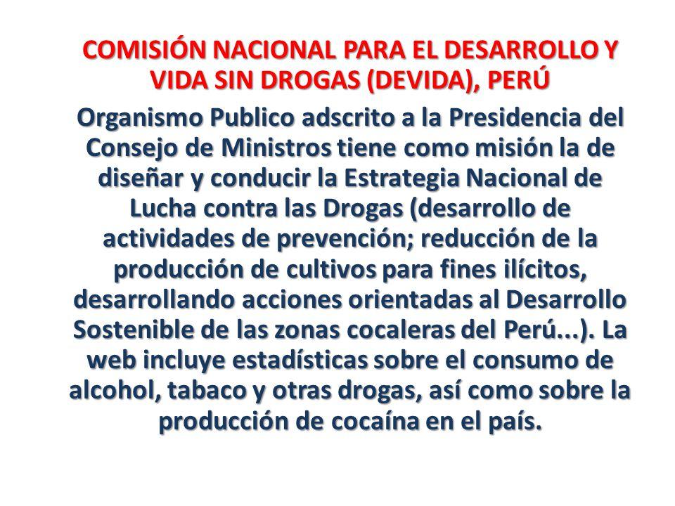 COMISIÓN NACIONAL PARA EL DESARROLLO Y VIDA SIN DROGAS (DEVIDA), PERÚ Organismo Publico adscrito a la Presidencia del Consejo de Ministros tiene como