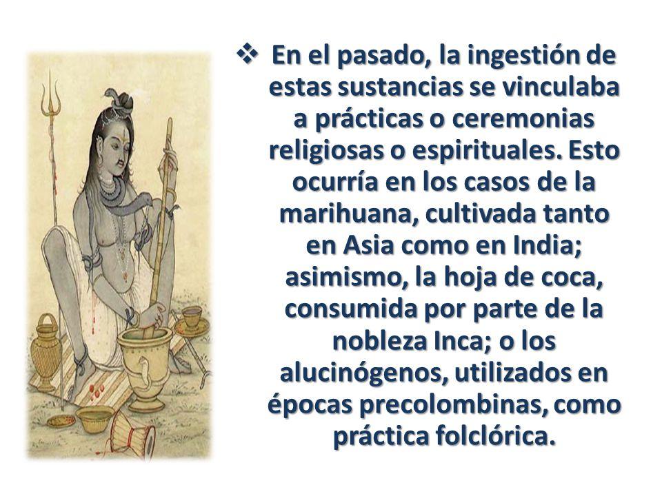 En el pasado, la ingestión de estas sustancias se vinculaba a prácticas o ceremonias religiosas o espirituales. Esto ocurría en los casos de la marihu