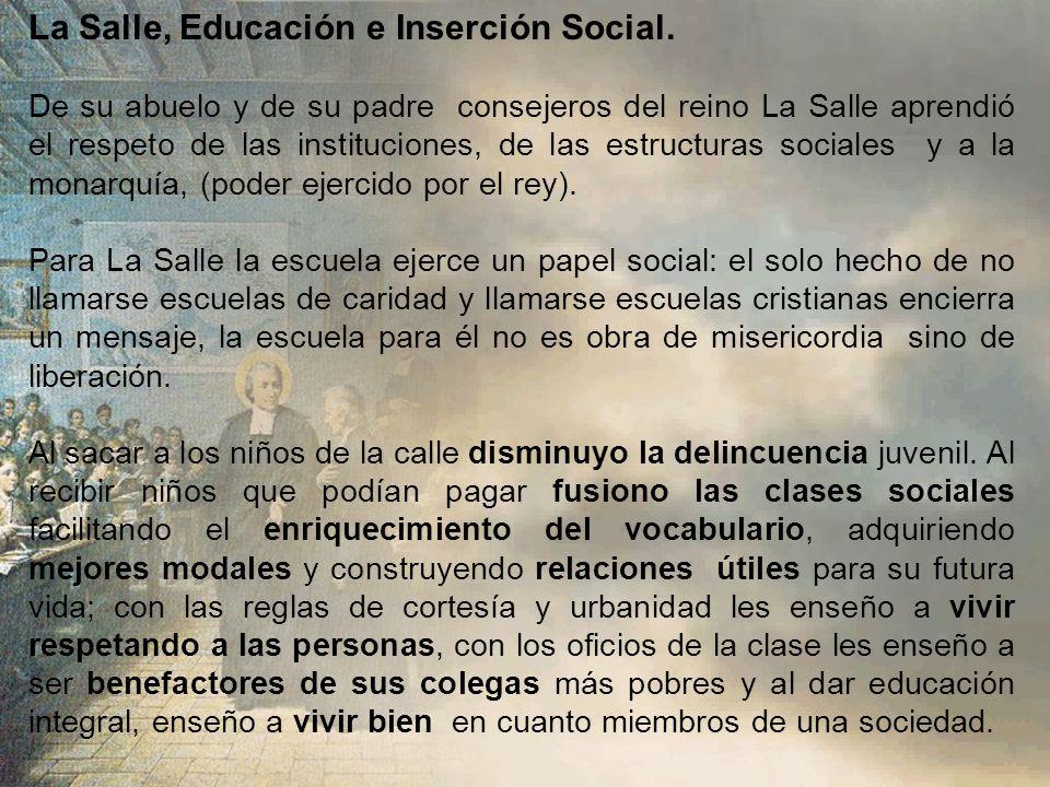La Salle, Educación e Inserción Social. La Salle conocía la realidad de los diferentes ordenes sociales y la desigualdad económica, cultural y social