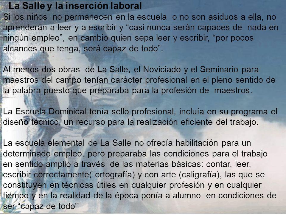 La Salle y la inserción laboral Juan Bautista de la Salle, se interesaba por el futuro de los alumnos en términos de trabajo. Se daba cuenta que el ab