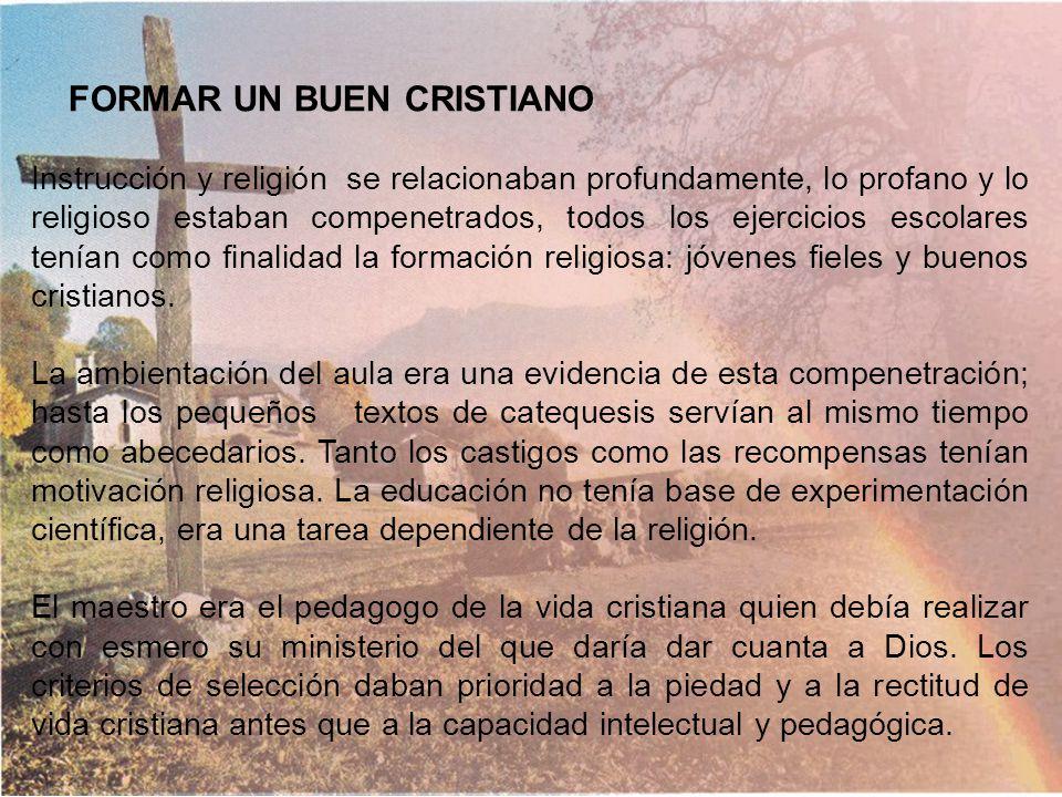 CUALIFICACIÓN CRISTIANA. El siglo XVII, es un siglo de cristiandad; los poderes religioso y civil se influían y apoyaban recíprocamente. Toda realidad