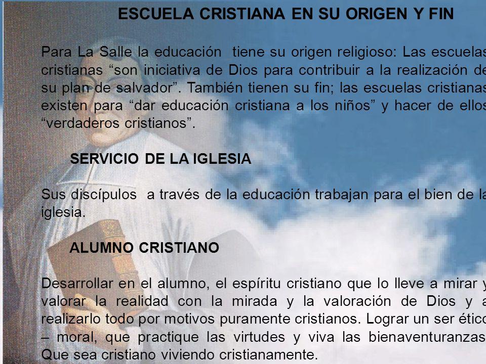 LA SALLE Y LA CUALIFICACIÓN CRISTIANA La Salle vivió plenamente el movimiento de cristiandad en el campo de la educación. La guía de las escuelas con