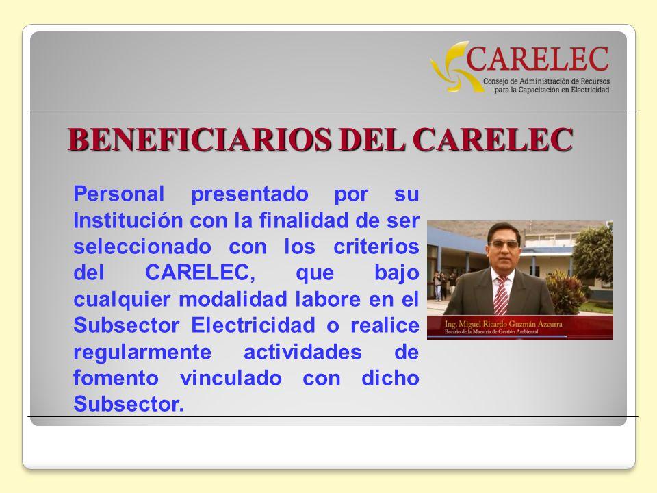 BENEFICIARIOS DEL CARELEC Personal presentado por su Institución con la finalidad de ser seleccionado con los criterios del CARELEC, que bajo cualquie