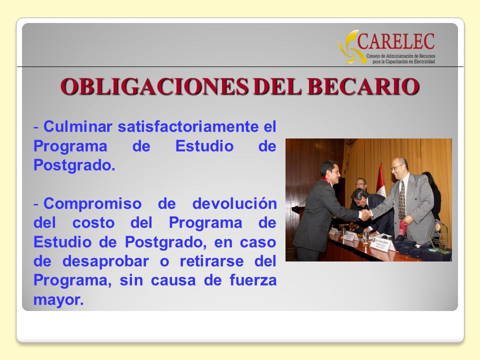 OBLIGACIONES DEL BECARIO - Culminar satisfactoriamente el Programa de Estudio de Postgrado. - Compromiso de devolución del costo del Programa de Estud