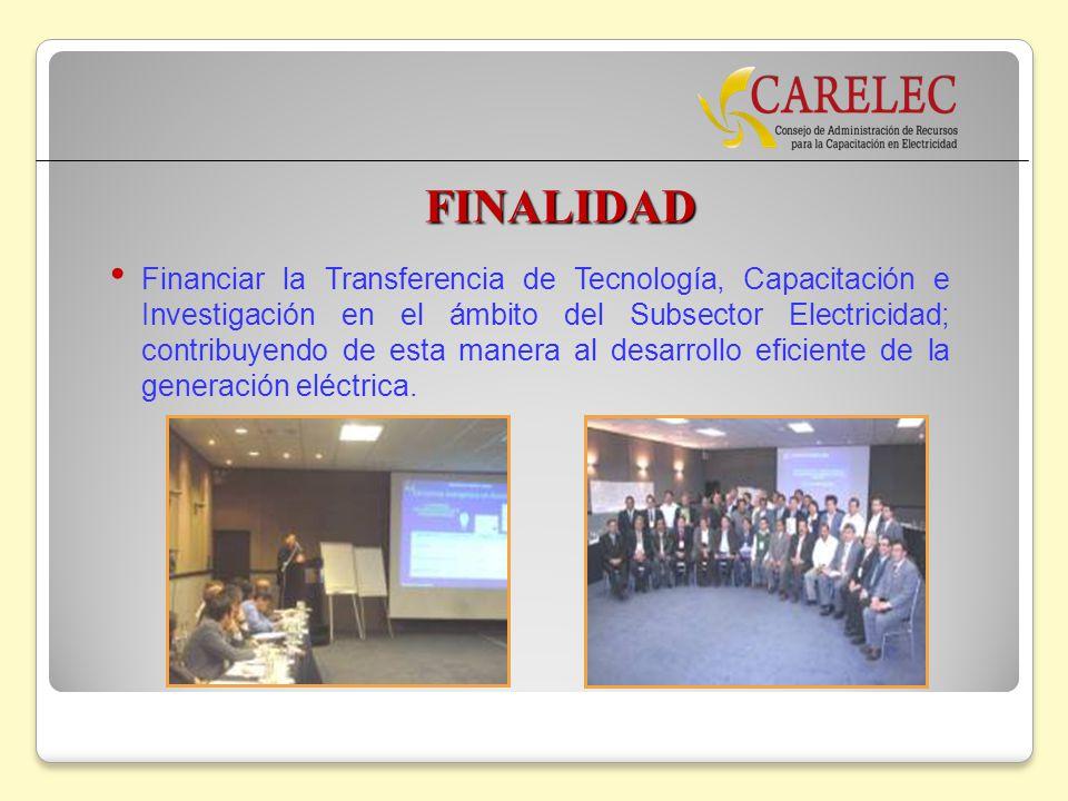 FINALIDAD Financiar la Transferencia de Tecnología, Capacitación e Investigación en el ámbito del Subsector Electricidad; contribuyendo de esta manera