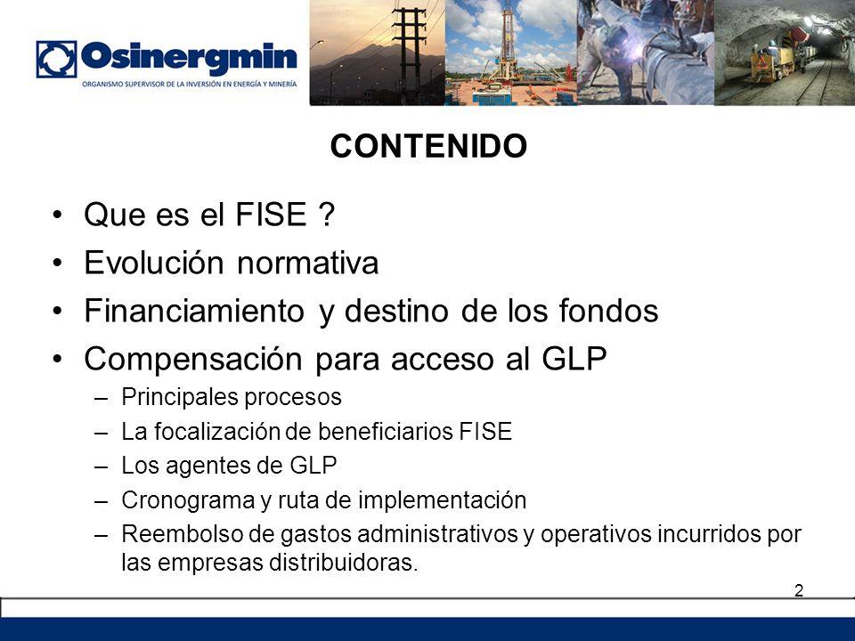 CONTENIDO Que es el FISE ? Evolución normativa Financiamiento y destino de los fondos Compensación para acceso al GLP –Principales procesos –La focali