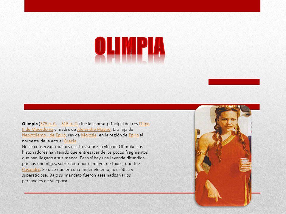Olimpia (375 a. C. – 315 a. C.) fue la esposa principal del rey Filipo II de Macedonia y madre de Alejandro Magno. Era hija de Neoptólemo I de Epiro,