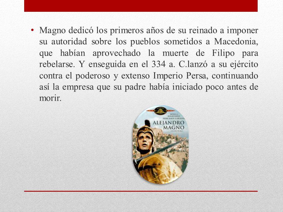 Magno dedicó los primeros años de su reinado a imponer su autoridad sobre los pueblos sometidos a Macedonia, que habían aprovechado la muerte de Filip
